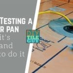 Flood testing a shower pan: Why it's done and how to do it